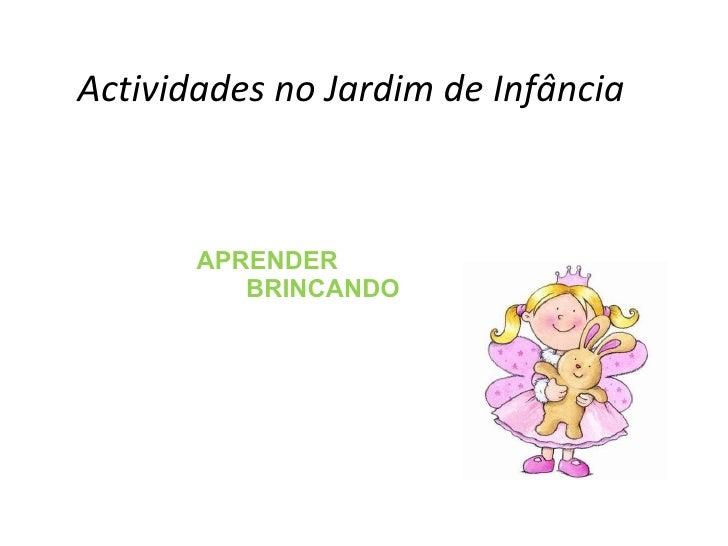 <ul><li>APRENDER  </li></ul><ul><li>BRINCANDO </li></ul>Actividades no Jardim de Infância