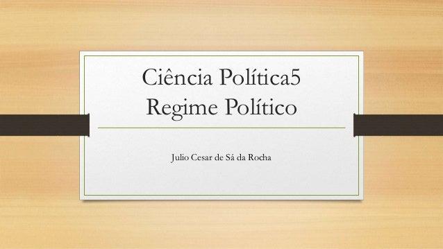 Ciência Política5 Regime Político Julio Cesar de Sá da Rocha