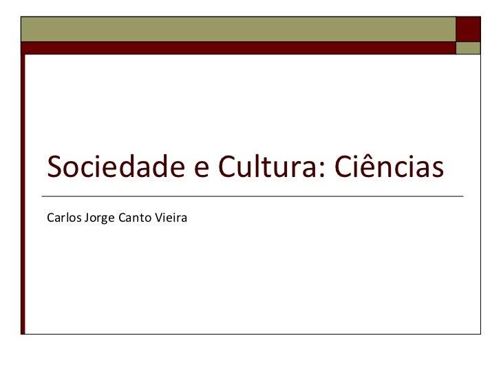 Sociedade e Cultura: CiênciasCarlos Jorge Canto Vieira