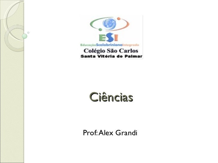 Ciências Prof: Alex Grandi
