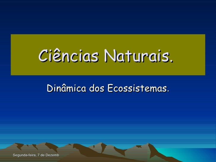 Ciências Naturais.   Dinâmica dos Ecossistemas . Domingo, 7 de Junho de 2009
