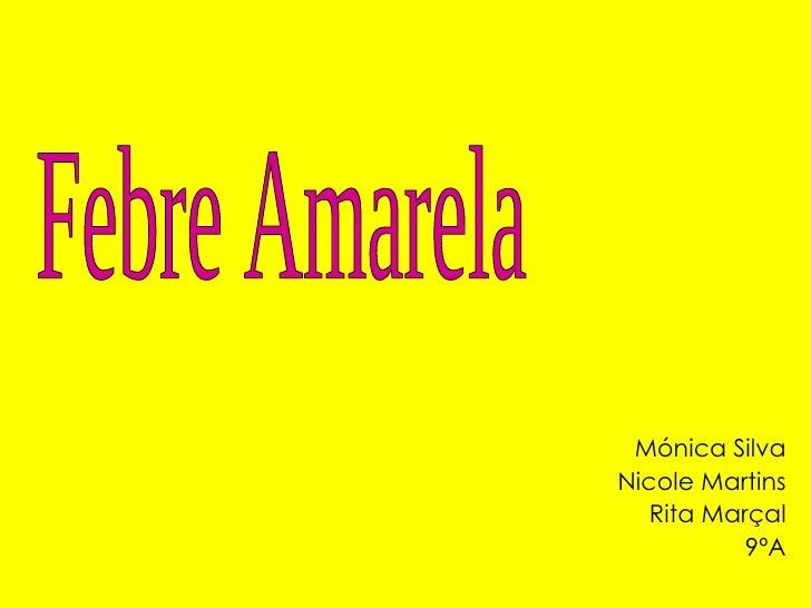 Mónica Silva Nicole Martins Rita Marçal 9ºA Febre Amarela