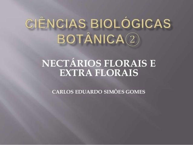 NECTÁRIOS FLORAIS E  EXTRA FLORAIS  CARLOS EDUARDO SIMÕES GOMES