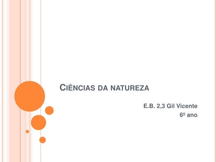Ciências da natureza<br />E.B. 2,3 Gil Vicente<br />6º ano                                                                ...
