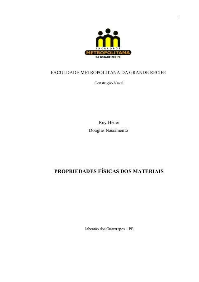 1  FACULDADE METROPOLITANA DA GRANDE RECIFE  Construção Naval  Ruy Heuer  Douglas Nascimento  PROPRIEDADES FÍSICAS DOS MAT...