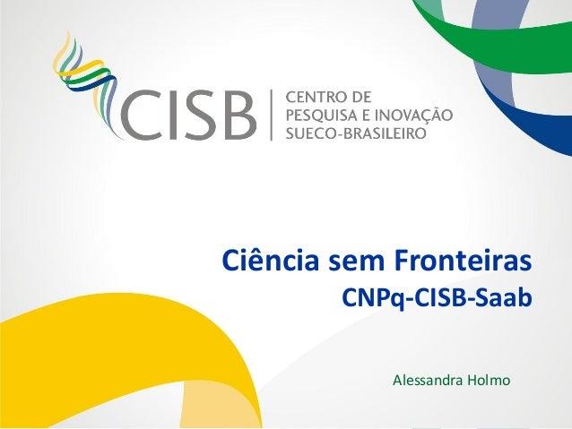 Ciência sem Fronteiras        CNPq-CISB-Saab            Alessandra Holmo
