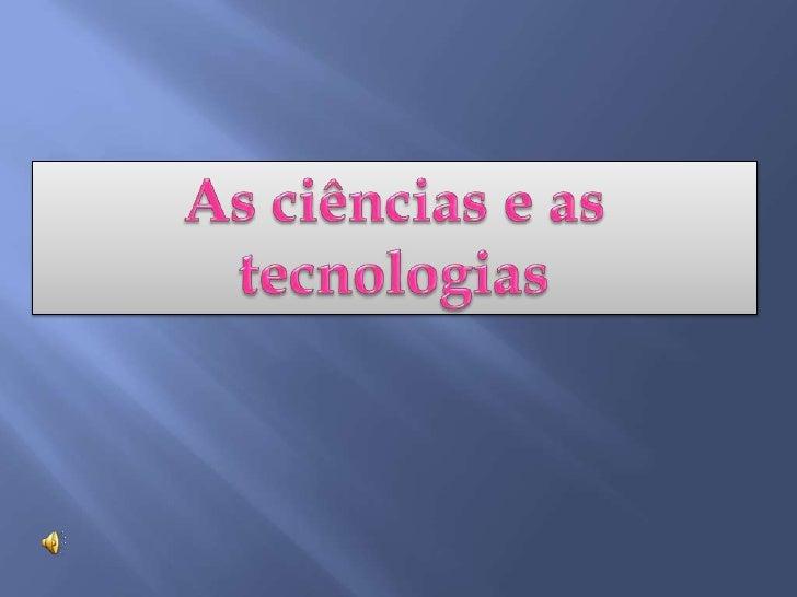 As ciências e as tecnologias<br />