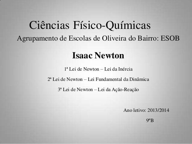 Ciências Físico-Químicas Agrupamento de Escolas de Oliveira do Bairro: ESOB  Isaac Newton 1ª Lei de Newton – Lei da Inérci...