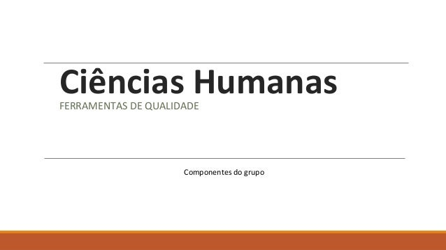 Ciências Humanas  FERRAMENTAS DE QUALIDADE  Componentes do grupo