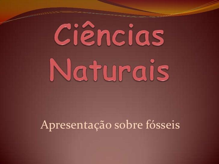 Ciências Naturais<br />Apresentação sobre fósseis<br />