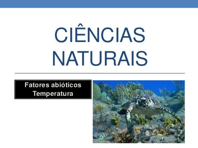 CIÊNCIAS NATURAIS Fatores abióticos Temperatura