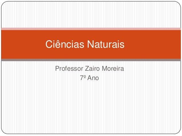 Ciências Naturais  Professor Zairo Moreira          7º Ano