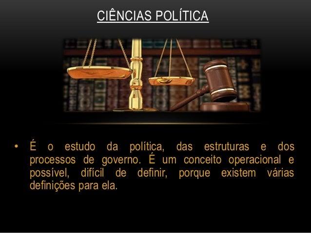 • É o estudo da política, das estruturas e dos processos de governo. É um conceito operacional e possível, difícil de defi...