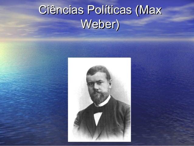 Ciências Políticas (MaxCiências Políticas (Max Weber)Weber)