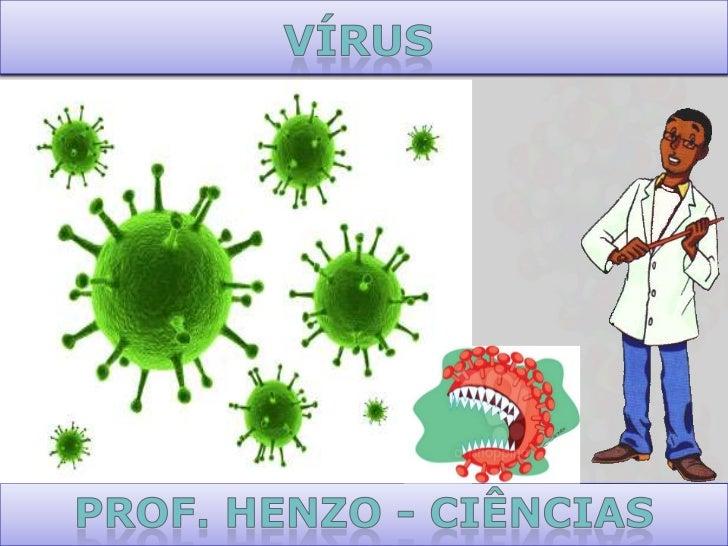 • Os vírus não pertencem à nenhum reino dos  seres vivos porque não têm estrutura celular.  (não possuem células nem metab...