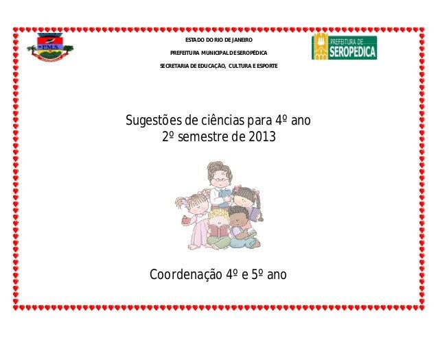 ESTADO DO RIO DE JANEIRO PREFEITURA MUNICIPAL DE SEROPÉDICA SECRETARIA DE EDUCAÇÃO, CULTURA E ESPORTE Sugestões de ciência...