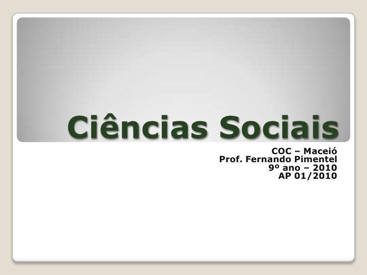 Ciências Sociais<br />COC – Maceió<br />Prof. Fernando Pimentel<br />9º ano – 2010<br />AP 01/2010<br />