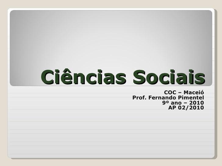 Ciências Sociais COC – Maceió Prof. Fernando Pimentel 9º ano – 2010 AP 02/2010