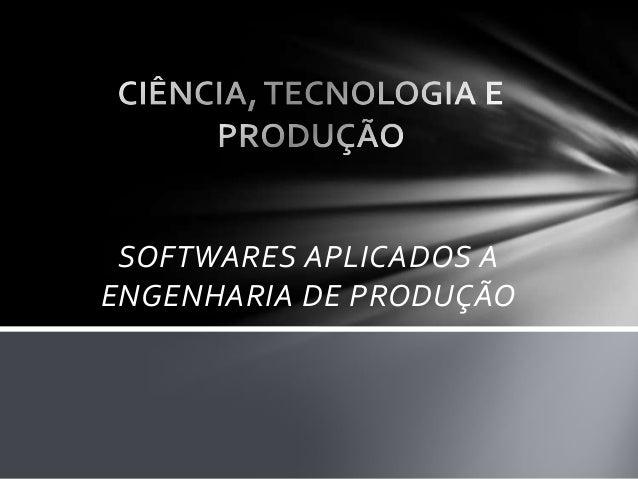 SOFTWARES APLICADOS AENGENHARIA DE PRODUÇÃO