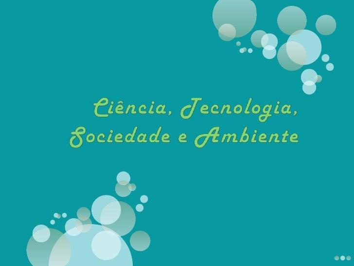 Ciência, Tecnologia, Sociedade e Ambiente<br />