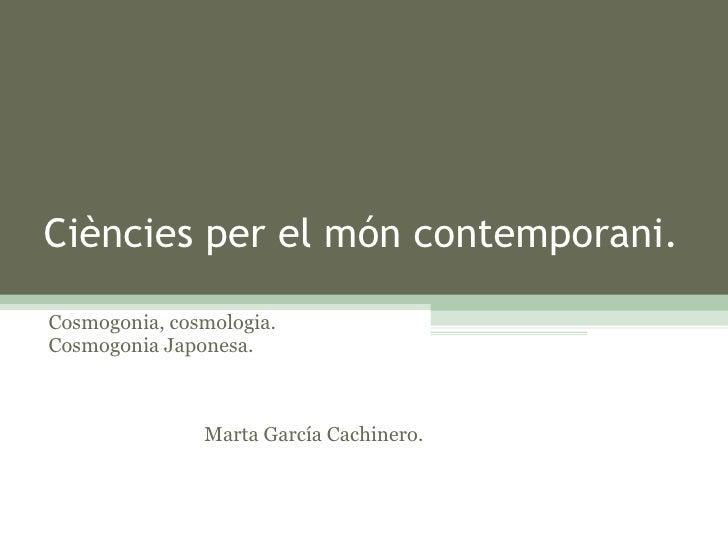 Ciències per el món contemporani. Cosmogonia, cosmologia. Cosmogonia Japonesa.  Marta García Cachinero.