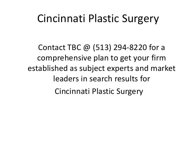Cincinnati Plastic Surgery   Contact TBC @ (513) 294-8220 for a   comprehensive plan to get your firmestablished as subjec...