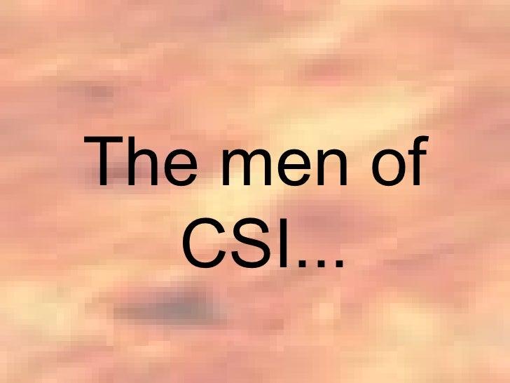 <ul><li>The men of CSI... </li></ul>
