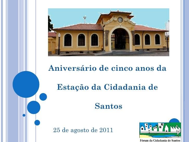 Aniversário de cinco anos da  Estação da Cidadania de  Santos 25 de agosto de 2011