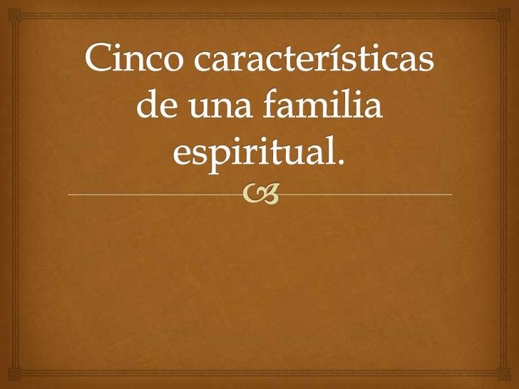 Cinco características de una familia espiritual.<br />