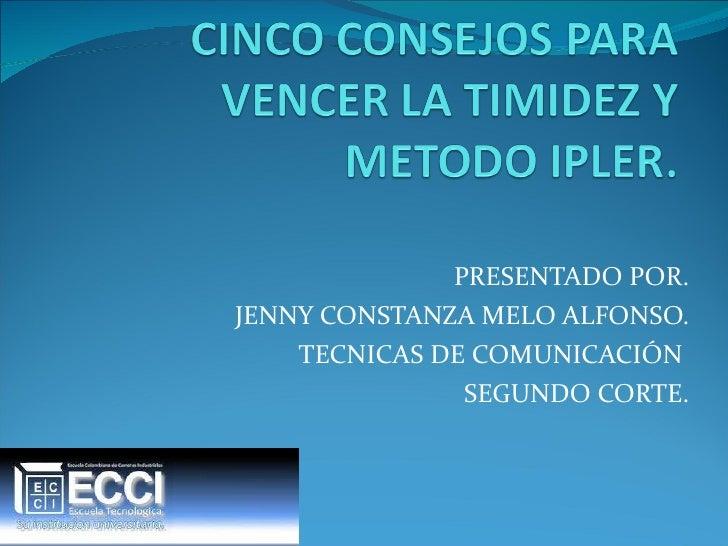 PRESENTADO POR. JENNY CONSTANZA MELO ALFONSO. TECNICAS DE COMUNICACIÓN  SEGUNDO CORTE.