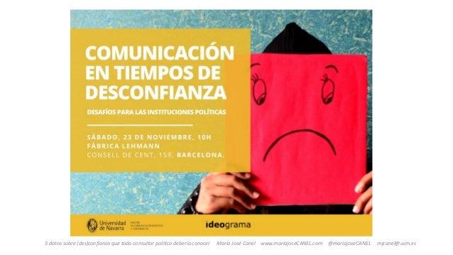 5 datos sobre (des)confianza que todo consultor político debería conocer María José Canel www.mariajoseCANEL.com @mariajos...