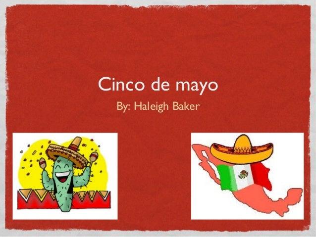Cinco de mayo By: Haleigh Baker