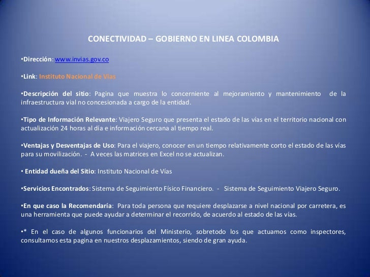 CONECTIVIDAD – GOBIERNO EN LINEA COLOMBIA•Dirección: www.invias.gov.co•Link: Instituto Nacional de Vías•Descripción del si...