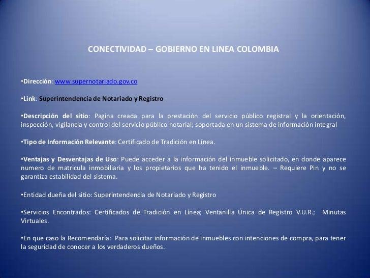 CONECTIVIDAD – GOBIERNO EN LINEA COLOMBIA•Dirección: www.supernotariado.gov.co•Link: Superintendencia de Notariado y Regis...