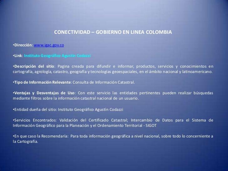 CONECTIVIDAD – GOBIERNO EN LINEA COLOMBIA•Dirección: www.igac.gov.co•Link: Instituto Geográfico Agustín Codazzi•Descripció...