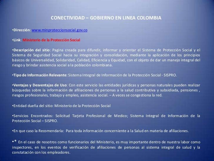 CONECTIVIDAD – GOBIERNO EN LINEA COLOMBIA•Dirección: www.minproteccionsocial.gov.co•Link: Ministerio de la Protección Soci...