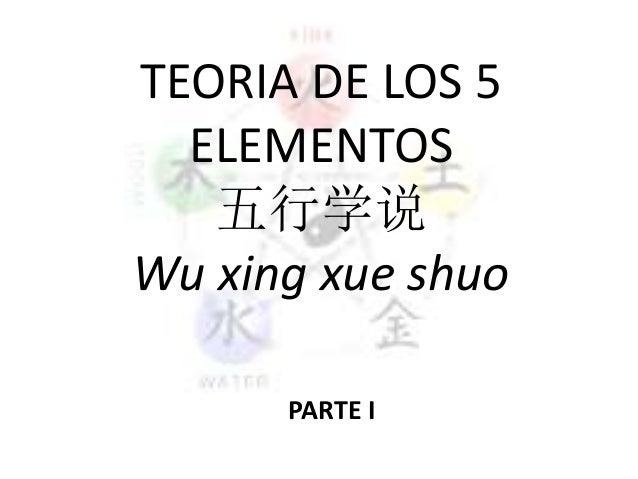 TEORIA DE LOS 5 ELEMENTOS 五行学说 Wu xing xue shuo PARTE I