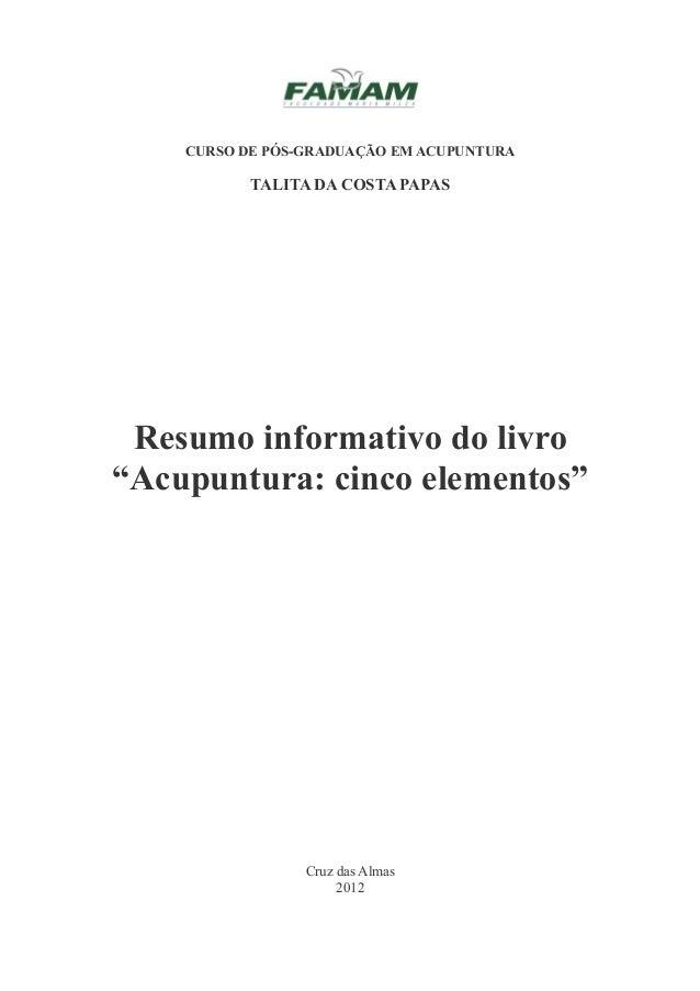 """CURSO DE PÓS-GRADUAÇÃO EM ACUPUNTURA TALITA DA COSTA PAPAS Resumo informativo do livro """"Acupuntura: cinco elementos"""" Cruz ..."""