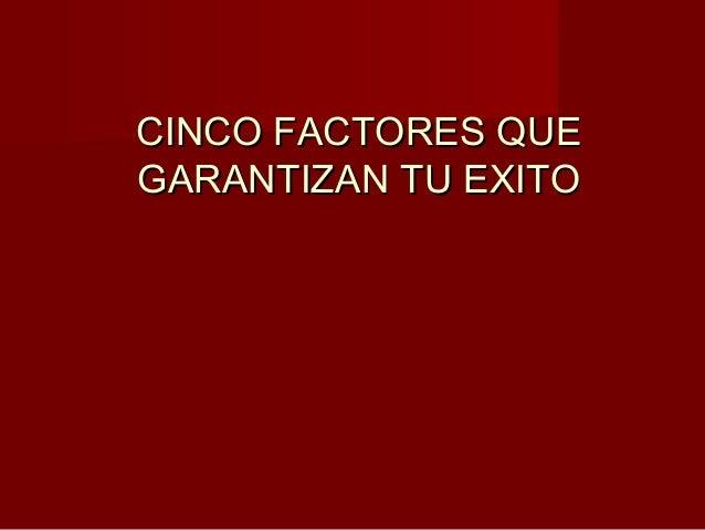 CINCO FACTORES QUE GARANTIZAN TU EXITO