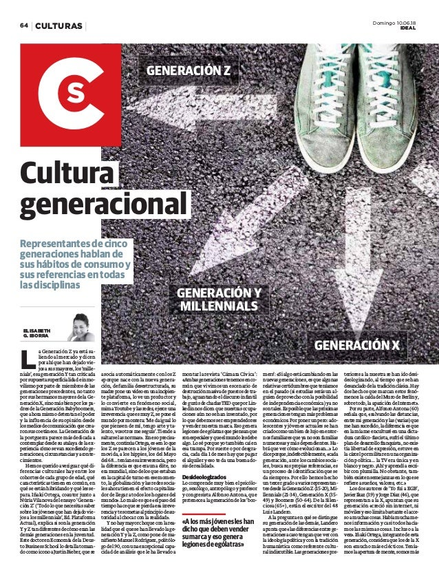Domingo 10.06.18 IDEALCULTURAS64 GENERACIÓN Y MILLENNIALS GENERACIÓN Z GENERACIÓN X L a Generación Z ya está sa- liendo al...