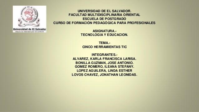 UNIVERSIDAD DE EL SALVADOR. FACULTAD MULTIDISCIPLINARIA ORIENTAL ESCUELA DE POSTGRADO CURSO DE FORMACIÓN PEDAGÓGICA PARA P...