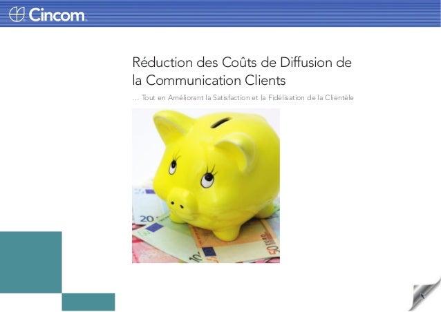 Réduction des Coûts de Diffusion de la Communication Clients … Tout en Améliorant la Satisfaction et la Fidélisation de la...