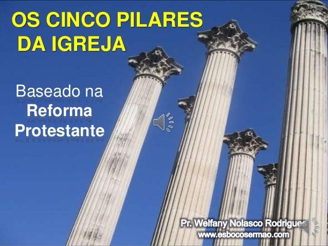 OS CINCO PILARES  DA IGREJA  Baseado na  Reforma  Protestante