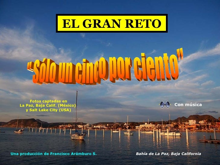 """EL GRAN RETO """" Sólo un cinco por ciento""""  Una producción de Francisco Arámburo S. Bahía de La Paz, Baja Californ..."""