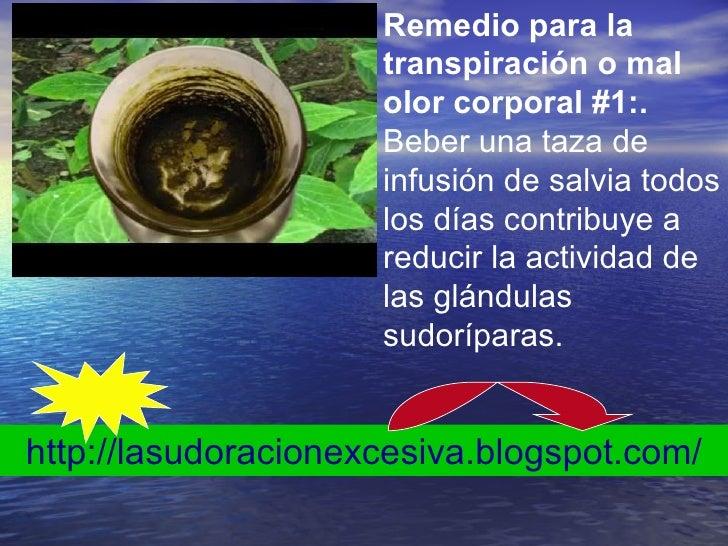Remedio para la transpiración o mal olor corporal#1:.  Beber una taza de infusión de salvia todos los días contribuye a r...