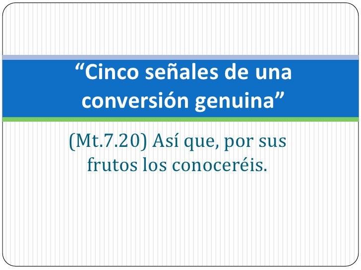 """(Mt.7.20) Así que, por sus frutos los conoceréis.<br />""""Cinco señales de una conversión genuina"""" <br />"""