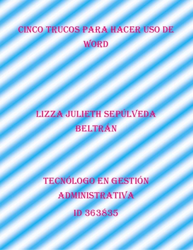 CINCO TRUCOS PARA HACER USO DE WORD Lizza Julieth Sepúlveda Beltrán Tecnólogo En Gestión Administrativa ID 363835