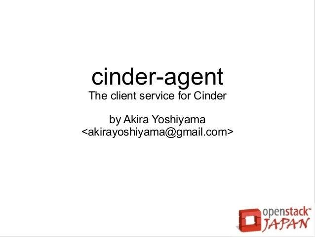 cinder-agent The client service for Cinder      by Akira Yoshiyama<akirayoshiyama@gmail.com>
