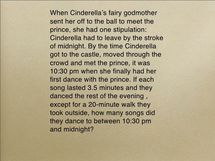 When Cinderella's fairy godmother sent her off to the ball to meet the prince, she had one stipulation: Cinderella had to ...