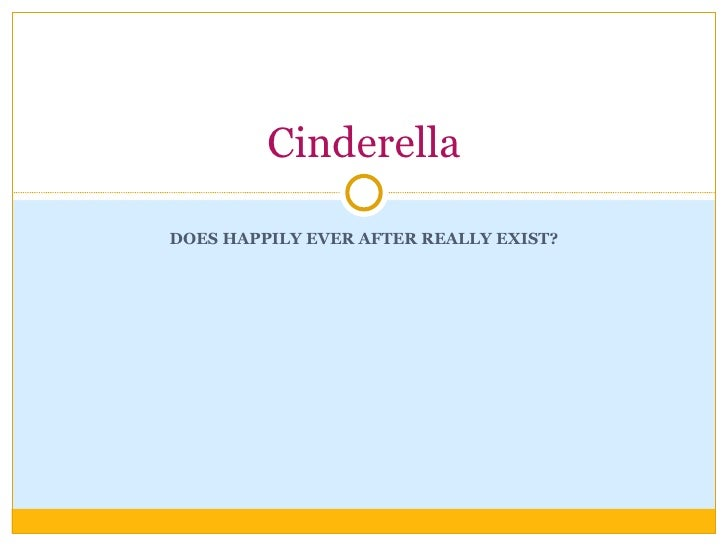 DOES HAPPILY EVER AFTER REALLY EXIST? Cinderella